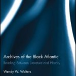 Archives of the Black Atlantic: Reading between Literature and History [Review]